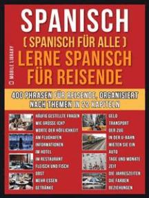 Spanisch (Spanisch für alle) Lerne Spanisch für Reisende: Ein englisches Buch mit 400 Phrasen zum Erlernen des englischen Wortschatzes für Reisende