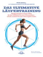 Das ultimative Läufertraining: Maßgeschneiderte Fitness-Pläne für den Hobbyläufer bis zum Ultramarathon – schnell, ausdauernd und verletzungsfrei laufen