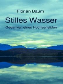 Stilles Wasser: Gedanken eines Hochsensiblen