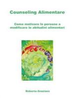 Counseling Alimentare. Come motivare le persone a modificare le abitudini alimentari