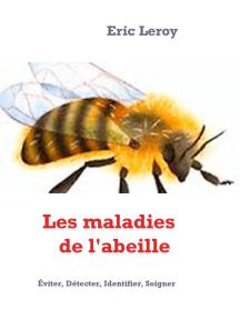 Les maladies de l'abeille: Éviter, Détecter, Identifier, Soigner