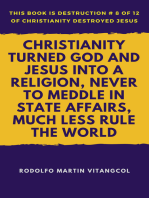 Christianity Turned God and Jesus Into a Religion, Never to Meddle in State Affairs, Much Less Rule the World