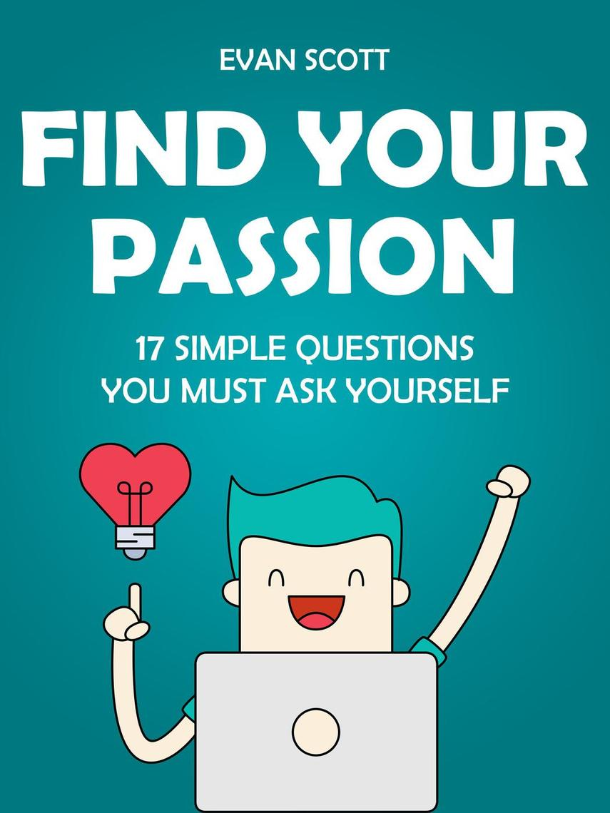 Read Find Your Passion: 17 Simple Questions You Must Ask ...