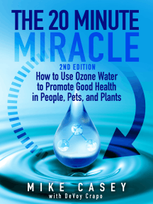 The 20 Minute Miracle: How to use ozone water to promote good health in people, pets and plants.