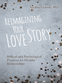 Reimagining Your Love Story: Biblical and Psychological Practices for Healthy Relationships