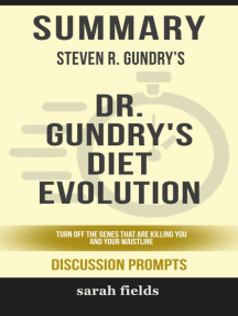 Summary of Dr. Gundry's Diet Evolution: Turn Off the Genes That Are Killing You and Your Waistline by Steven R. Gundry (Discussion Prompts)