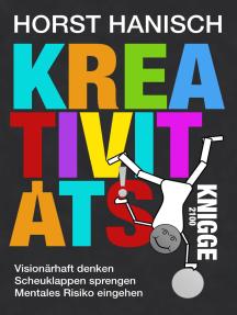 Kreativitäts-Knigge 2100: Visionärhaft denken - Scheuklappen sprengen - Mentales Risiko eingehen