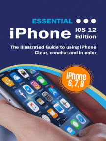 Essential iPhone iOS 12 Edition: The Illustrated Guide to Using iPhone