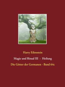 Magie und Ritual III - Heilung: Die Götter der Germanen - Band 64c