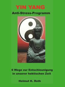 Yin Yang Anti-Stress-Programm: 6 Wege zur Entschleunigung in unserer hektischen Zeit