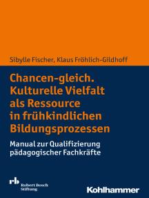 Chancen-gleich. Kulturelle Vielfalt als Ressource in frühkindlichen Bildungsprozessen: Manual zur Qualifizierung pädagogischer Fachkräfte