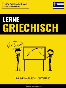 Lerne Griechisch: Schnell / Einfach / Effizient: 2000 Schlüsselvokabel