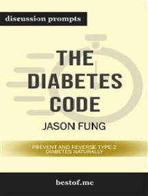 """Summary: """"The Diabetes Code: Prevent and Reverse Type 2 Diabetes Naturally"""" by Dr. Jason Fung - Discussion Prompts"""