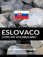 Livro de Vocabulário Eslovaco: Uma Abordagem Focada Em Tópicos
