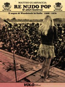 Re nudo pop & altri festival: Il sogno di Woodstock in Italia 1968 - 1976