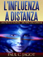 Influenza a distanza - Libro primo corso elementare: Corso pratico di telepsichia
