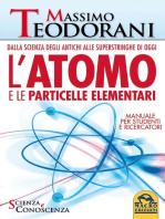 L'Atomo e le Particelle Elementari: Dalla scienza degli antichi alle superstringhe di oggi - Manuale per studenti e ricercatori