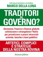 Traditori al Governo?: Artefici, complici e strategie della nostra rovina