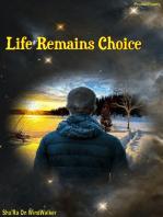 Life Remains Choice