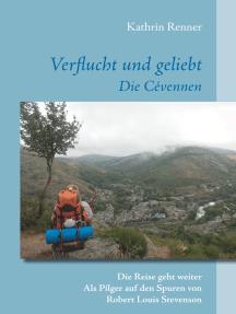 Verflucht und geliebt Die Cévennen: Die Reise geht weiter      Als Pilger auf den Spuren von Robert Louis Stevenson