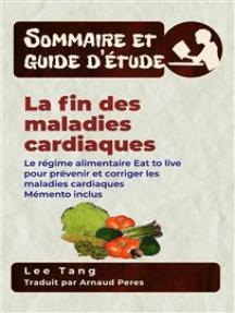 Sommaire Et Guide D'Étude – La Fin Des Maladies Cardiaques: Le Régime Alimentaire Eat To Live Pour Prévenir Et Corriger Les Maladies Cardiaques Mémento Inclus