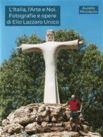 L'Italia, l'Arte e Noi. Fotografie e opere di Elio Lazzaro Unico