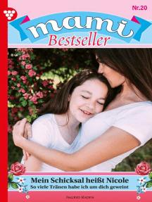 Mami Bestseller 20 – Familienroman: Mein Schicksal heißt Nicole