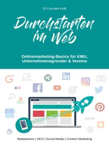 Durchstarten im Web: Onlinemarketing-Basics für KMU, Unternehmensgründer & Vereine