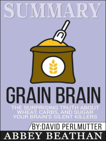Summary of Grain Brain: The Surprising Truth about Wheat, Carbs, and Sugar--Your Brain's Silent Killers by David Perlmutter