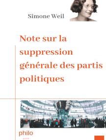 Note sur la suppression générale des partis politiques: Texte intégral augmenté d'une biographie de Simone Weil
