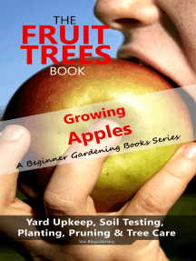 The Fruit Trees Book: Growing Apples - A Beginner Gardening Books Series; Yard Upkeep, Soil Testing, Planting, Pruning & Tree Care: Your No-Nonsense Guide To A Juicy Apple Harvest