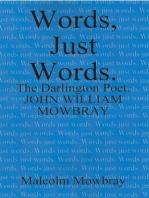 Words Just Words, the Darlington Poet, John William Mowbray