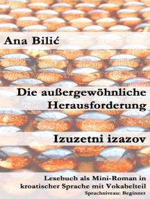 Die außergewöhnliche Herausforderung/Izuzetni izazov (Lesebuch als Mini-Roman in kroatischer Sprache mit Vokabelteil, A1 - A2, Beginner): Kroatisch-leicht.com