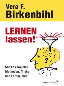 Lernen lassen!: Mit 17 konkreten Methoden, Tricks und Lernspielen