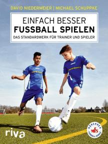 Einfach besser Fußball spielen: Das Standardwerk für Trainer und Spieler
