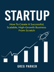 Startup: How To Create A Successful, Scalable, High-Growth Business From Scratch