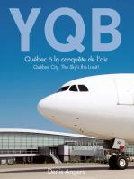 YQB - Québec à la conquête de l'air: Québec City. The Sky's the Limit!