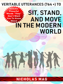 Veritable Utterances (764 +) to Sit, Stand, and Move in the Modern World