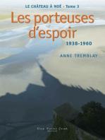 LE CHATEAU A NOÉ, TOME 3: LES PORTEUSES D'ESPOIR: 1938-1960
