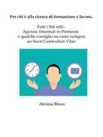 Per chi è alla ricerca di formazione e lavoro. Tutti i Siti utili - Agenzie Interinali in Piemonte e qualche consiglio su come redigere un buon Curriculum Vitae