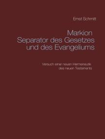 Markion Separator des Gesetzes und des Evangeliums: Versuch einer neuen Hermeneutik des neuen Testaments
