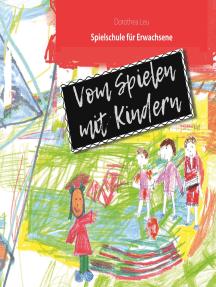 Vom Spielen mit Kindern: Spielschule für Erwachsene