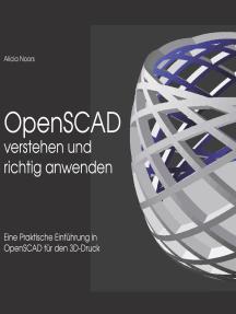 OpenSCAD verstehen und richtig anwenden: Eine praktische Einführung in OpenSCAD für den 3D-Druck