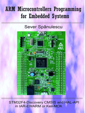 ARM Microcontrollers Programming for Embedded Systems by Sever Spanulescu -  Read Online