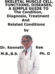 Skeletal Muscle Diseases, A Simple Guide To The Condition, Diagnosis, Treatment And Related Conditions