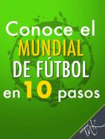 Conoce el Mundial de Fútbol en 10 pasos
