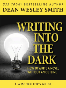 Writing into the Dark: How to Write a Novel Without an Outline: WMG Writer's Guides, #6