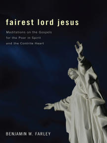 Fairest Lord Jesus: Meditations on the Gospels for the Poor in Spirit and the Contrite Heart