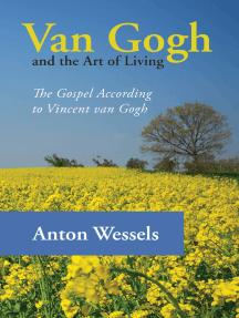 Van Gogh and the Art of Living: The Gospel According to Vincent van Gogh