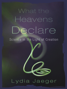 What the Heavens Declare: Science in the Light of Creation